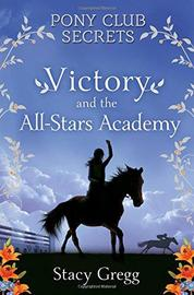 Pony Club Secrets: Victory and the All-Stars Academy by Stacy Gregg