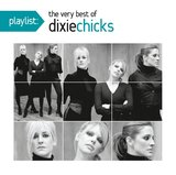 Playlist - The Very Best of Dixie Chicks by Dixie Chicks