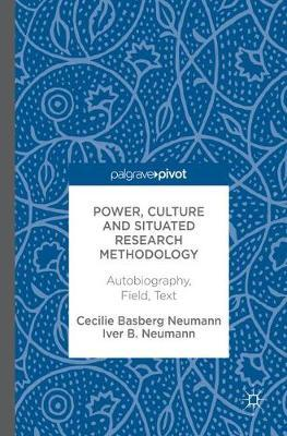 Power, Culture and Situated Research Methodology by Iver B. Neumann