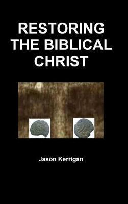 Restoring the Biblical Christ by Jason Kerrigan image