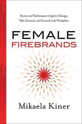 Female Firebrands by Mikaela Kiner