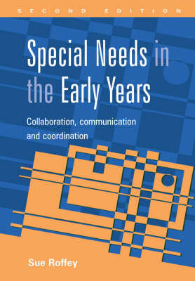 Special Needs in the Early Years: Collaboration, Communication and Coordination by Sue Roffey image