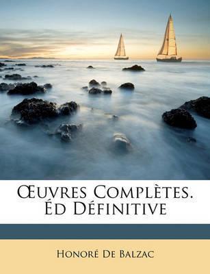 Uvres Compltes. D Dfinitive by Honor De Balzac