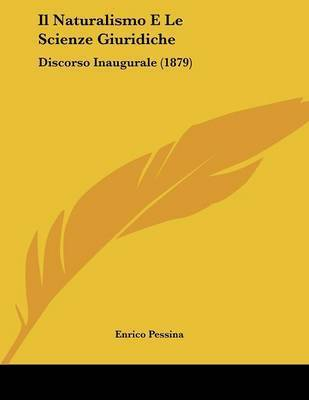 Il Naturalismo E Le Scienze Giuridiche: Discorso Inaugurale (1879) by Enrico Pessina