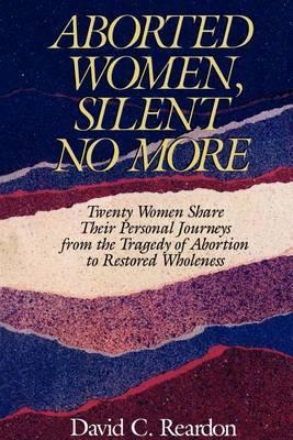 Aborted Women, Silent No More by David C. Reardon