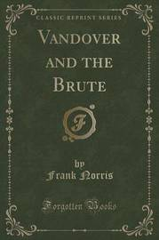 Vandover and the Brute (Classic Reprint) by Frank Norris