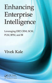 Enhancing Enterprise Intelligence: Leveraging ERP, CRM, SCM, PLM, BPM, and BI by Vivek Kale