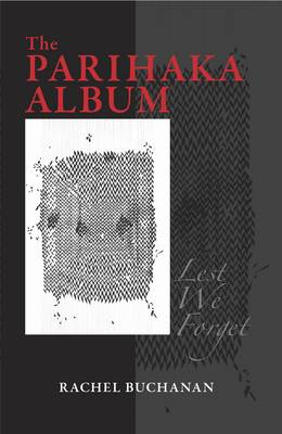 The Parihaka Album: Lest We Forget by Rachel Buchanan image