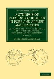A Synopsis of Elementary Results in Pure and Applied Mathematics: Volume 1 by George Shoobridge Carr