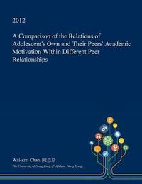 A Comparison of the Relations of Adolescent's Own and Their Peers' Academic Motivation Within Different Peer Relationships by Wai-Sze Chan image
