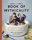 Rhett & Link's Book of Mythicality by Rhett McLaughlin