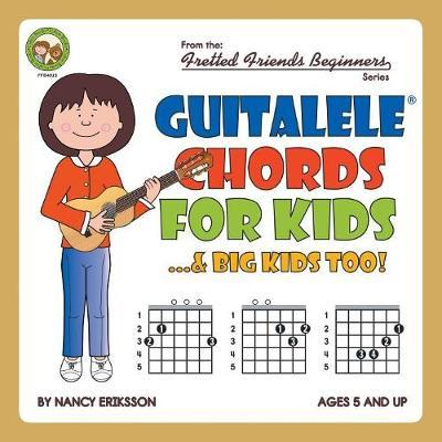 Guitalele Chords for Kids...& Big Kids Too! by Nancy Eriksson