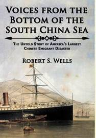 Voices from the Bottom of the South China Sea the Untold Story of America's Largest Chinese Emigrant Disaster by Robert S Wells