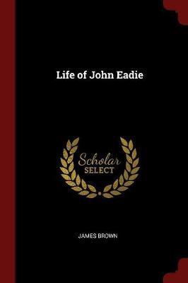 Life of John Eadie by James, Brown