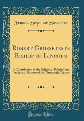 Robert Grosseteste Bishop of Lincoln by Francis Seymour Stevenson