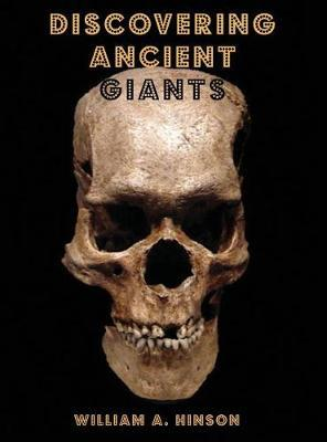 Discovering Ancient Giants by William a Hinson