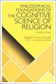 Philosophical Foundations of the Cognitive Science of Religion by Robert N McCauley