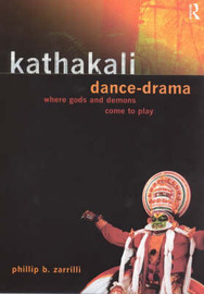 Kathakali Dance-Drama by Phillip Zarrilli