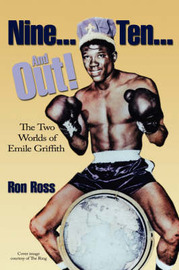 Nine... Ten... and Out!: The Two Worlds of Emile Griffith by Ron Ross, PhD image