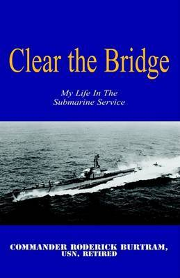 Clear the Bridge by Commander Roderick Burtram, USN Retired image