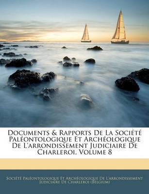 Documents & Rapports de La Socit Palontologique Et Archologique de L'Arrondissement Judiciaire de Charleroi, Volume 8