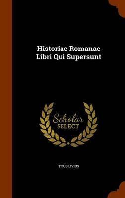 Historiae Romanae Libri Qui Supersunt by Titus Livius image