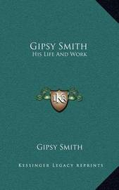 Gipsy Smith: His Life and Work by Gipsy Smith