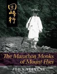 The Marathon Monks of Mount Hiei by John Stevens