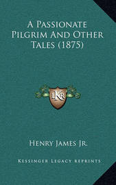 A Passionate Pilgrim and Other Tales (1875) by Henry James Jr