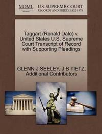 Taggart (Ronald Dale) V. United States U.S. Supreme Court Transcript of Record with Supporting Pleadings by Glenn J Seeley