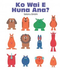 Ko Wai E Huna Ana? (Who's Hiding? Te Reo Maori edition) by Satoru Onishi