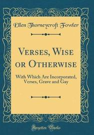 Verses, Wise or Otherwise by Ellen Thorneycroft Fowler