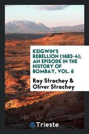 Keigwin's Rebellion (1683-4); An Episode in the History of Bombay, Vol. 6 by Ray Strachey image