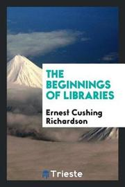 The Beginnings of Libraries by Ernest Cushing Richardson image