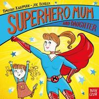 Superhero Mum and Daughter by Timothy Knapman