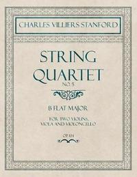 String Quartet No.5 - For Two Violins, Viola and Violoncello in B Flat Major - Op.104 by Charles Villiers Stanford