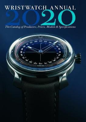 Wristwatch Annual 2020: The Catalog of Producers, Prices, Models and Specifications by Peter Braun
