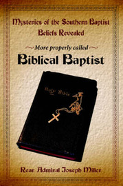 Mysteries of the Southern Baptist Beliefs Revealed by Joseph Miller