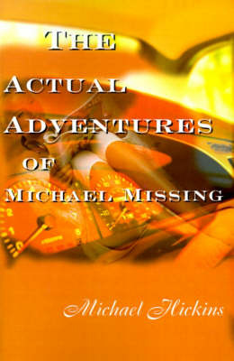 The Acutal Adventures of Michael Missing by Michael Hickins image