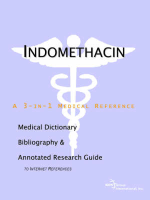 Indomethacin - A Medical Dictionary, Bibliography, and Annotated Research Guide to Internet References by ICON Health Publications image