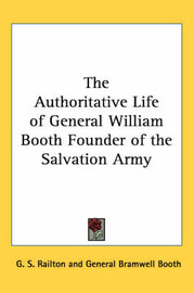 The Authoritative Life of General William Booth Founder of the Salvation Army by G. S. Railton image