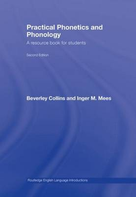 Practical Phonetics and Phonology: A Resource Book for Students by Beverley S. Collins