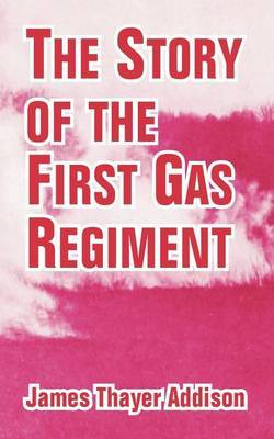 The Story of the First Gas Regiment by James Thayer Addison