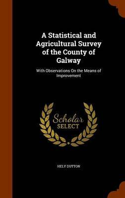A Statistical and Agricultural Survey of the County of Galway by Hely Dutton