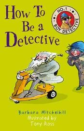 How To Be a Detective by Barbara Mitchelhill