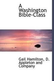 A Washington Bible-Class by Gail Hamilton