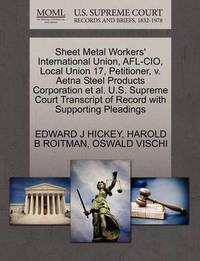 Sheet Metal Workers' International Union, AFL-CIO, Local Union 17, Petitioner, V. Aetna Steel Products Corporation et al. U.S. Supreme Court Transcript of Record with Supporting Pleadings by Edward J Hickey