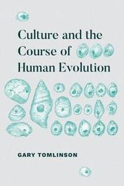 Culture and the Course of Human Evolution by Gary Tomlinson