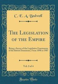 The Legislation of the Empire, Vol. 2 of 4 by C E a Bedwell image