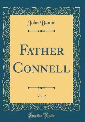 Father Connell, Vol. 2 (Classic Reprint) by John Banim